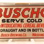 Buscho Cereal Beverage Tin Sign, John B. Busch Brewing Co., Washington, MO. Circa 1918
