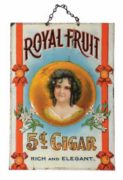 ROYAL FRUIT 5 CENT CIGAR TIN SIGN, Ca. 1900