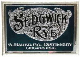 Sedgwick Rye Whiskey, ROG Sign, A. Bauer & Co., Chicago, IL. Ca. 1900